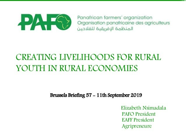 CREATING LIVELIHOODS FOR RURAL YOUTH IN RURAL ECONOMIES Brussels Briefing 57 - 11th September 2019 Elizabeth Nsimadala PAF...