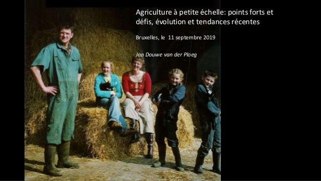 Agriculture à petite échelle: points forts et défis, évolution et tendances récentes Bruxelles, le 11 septembre 2019 Jan D...