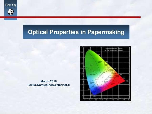 Pele Oy Optical Properties in Papermaking March 2016 Pekka.Komulainen@clarinet.fi