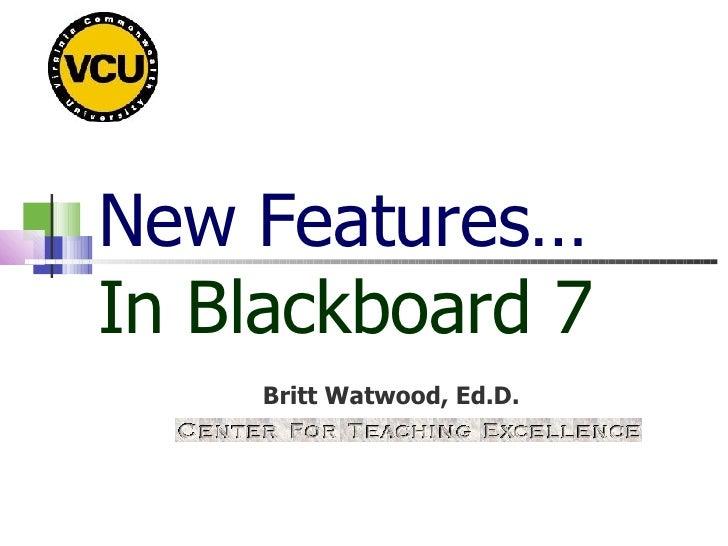 New Features… In Blackboard 7 Britt Watwood, Ed.D.