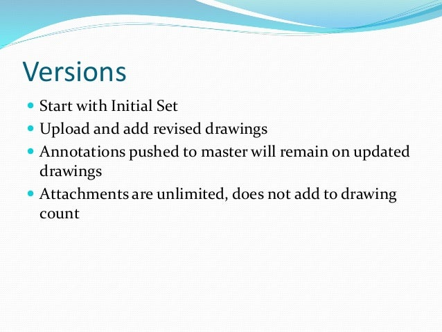 Versions  Start with Initial Set  Upload and add revised drawings  Annotations pushed to master will remain on updated ...