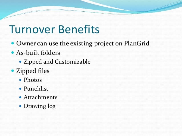 Turnover Benefits  Owner can use the existing project on PlanGrid  As-built folders  Zipped and Customizable  Zipped f...