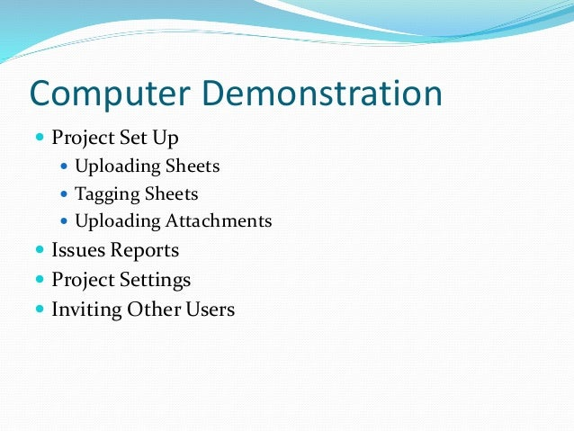 Computer Demonstration  Project Set Up  Uploading Sheets  Tagging Sheets  Uploading Attachments  Issues Reports  Pro...