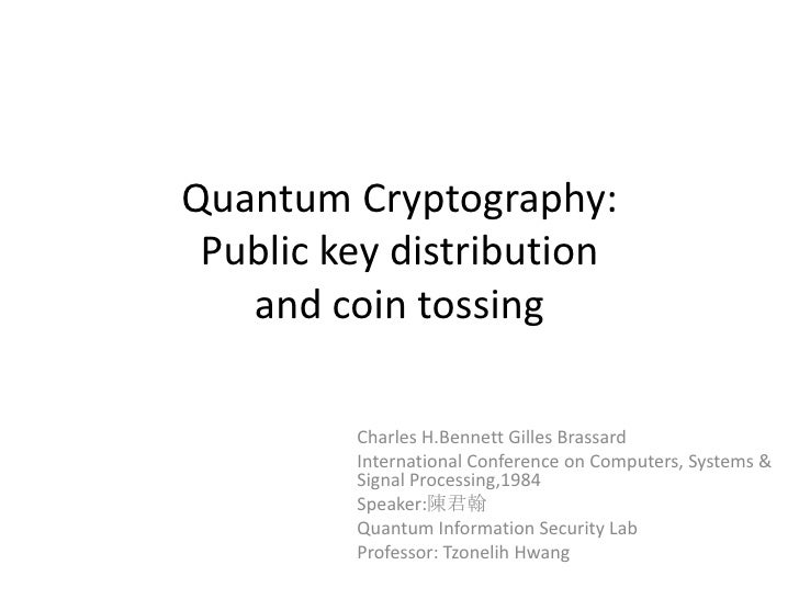 Quantum Cryptography:Public key distributionand coin tossing<br />Charles H.Bennett Gilles Brassard<br />International Con...