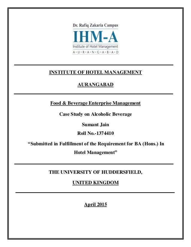 INSTITUTE OF HOTEL MANAGEMENT AURANGABAD Food & Beverage Enterprise Management Case Study on Alcoholic Beverage Sumant Jai...