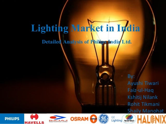 Lighting market in india detailed analysis of philips india ltd by ayushi tiwari faiz