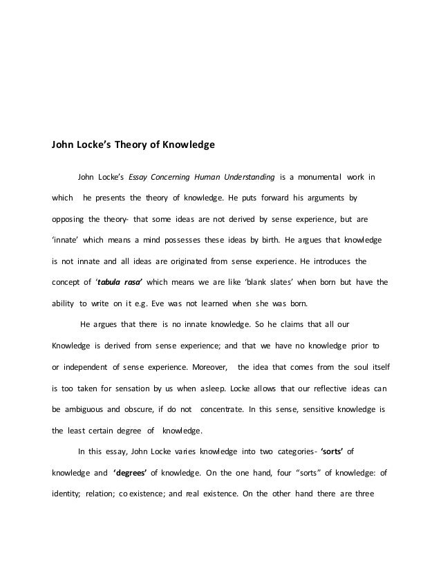 john locke outlinect essay John locke some important points from books i & ii of locke's essay on human understanding (1689) 1 there are no innate ideas 2 all knowledge comes from experience 3 there are 2 sources of experience: sensation and reflection.