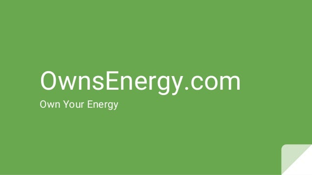 OwnsEnergy.com Own Your Energy