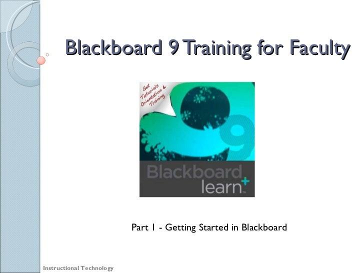 Blackboard 9 Training for Faculty Instructional Technology Part 1 - Getting Started in Blackboard