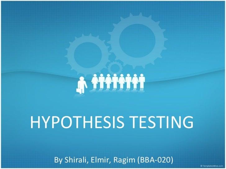 HYPOTHESIS TESTING  By Shirali, Elmir, Ragim (BBA-020)
