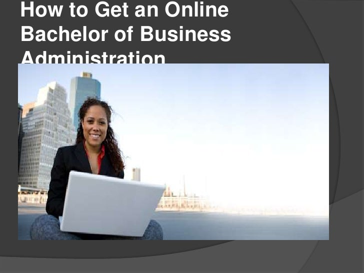 How to Get an OnlineBachelor of BusinessAdministration