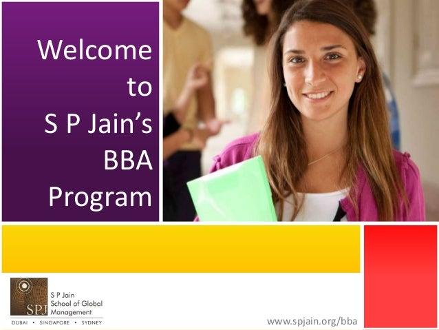 www.spjain.org/bba  Welcome  to  S P Jain's  BBA  Program