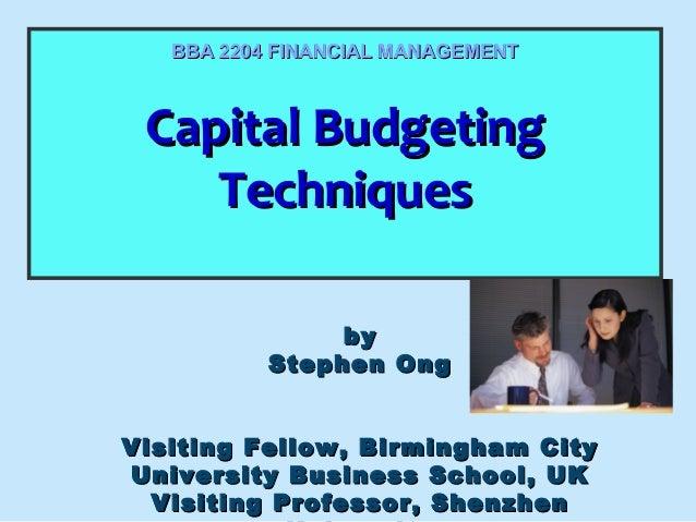 BBA 2204 FINANCIAL MANAGEMENT  Capital Budgeting Capital Budgeting Techniques Techniques by Stephen Ong Visiting Fellow, B...