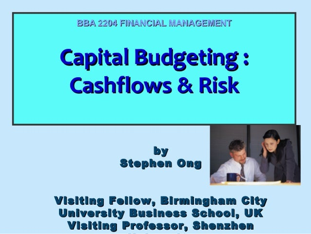 BBA 2204 FINANCIAL MANAGEMENT  Capital Budgeting :: Capital Budgeting Cashflows & Risk Cashflows & Risk by Stephen Ong Vis...