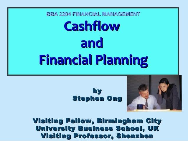 BBA 2204 FINANCIAL MANAGEMENT  Cashflow Cashflow and and Financial Planning Financial Planning by Stephen Ong Visiting Fel...