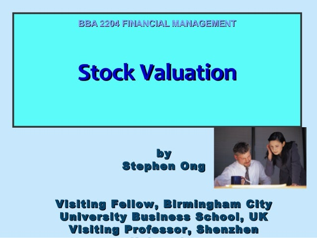 BBA 2204 FINANCIAL MANAGEMENT  Stock Valuation Stock Valuation by Stephen Ong Visiting Fellow, Birmingham City University ...