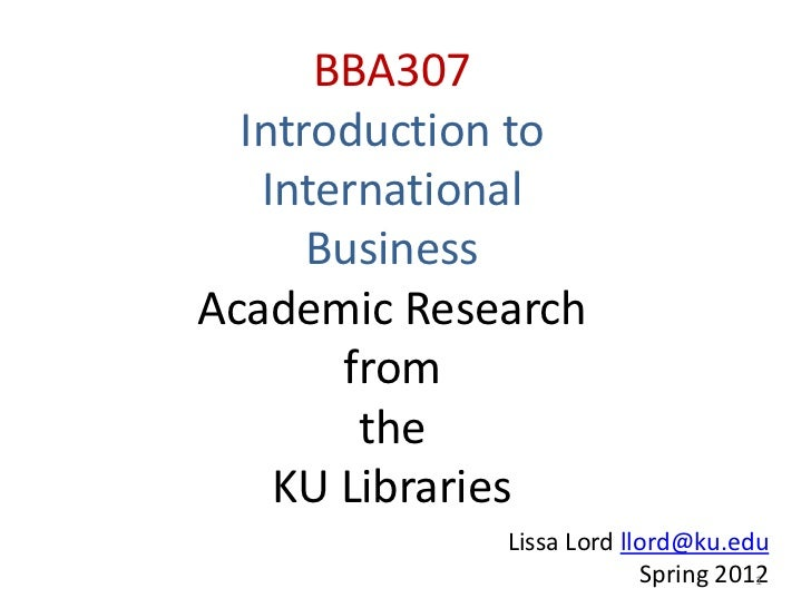 BBA307  Introduction to   International      BusinessAcademic Research       from        the    KU Libraries             L...