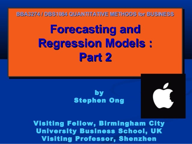 BBA3274 / DBS1084 QUANTITATIVE METHODS for BUSINESS  Forecasting and Forecasting and Regression Models :: Regression Model...