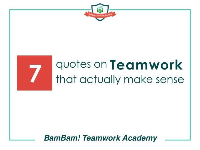 quotes on that actually make sense BamBam! Teamwork Academy 7 Teamwork