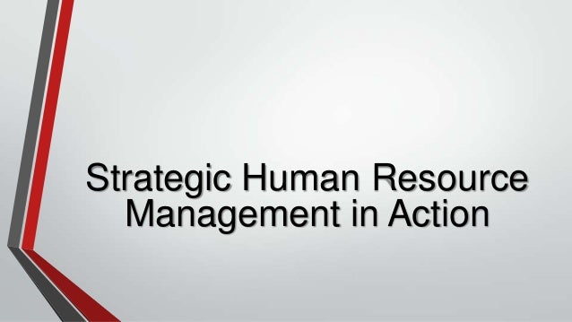 Strategic Human Resource  Management in Action