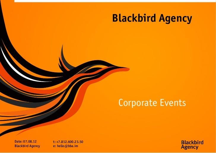 Blackbird Agency                                          Corporate EventsDate: 07.08.12     t: +7.812.600.23.50Blackbird ...