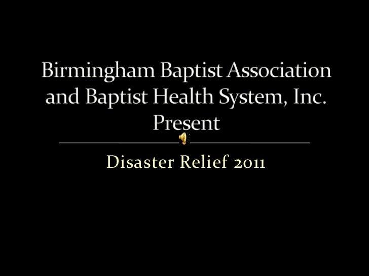Disaster Relief 2011<br />Birmingham Baptist Associationand Baptist Health System, Inc.Present<br />