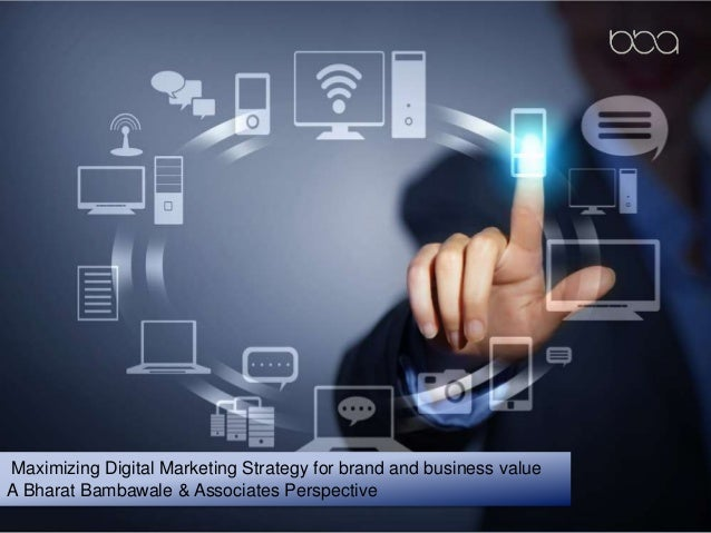 Maximizing Digital Marketing Strategy for brand and business value A Bharat Bambawale & Associates Perspective