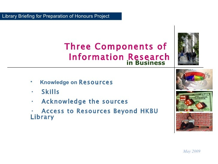 Library Briefing for Preparation of Honours Project Three Components of  Information Research May 2009 in Business <ul><li...