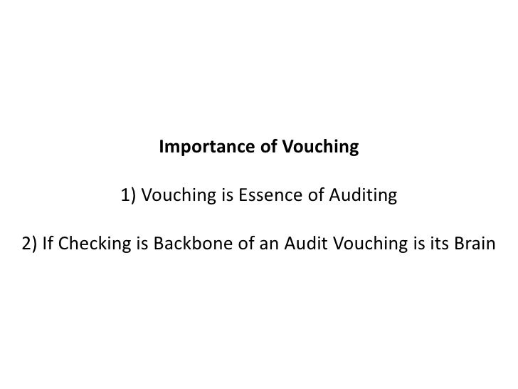 importance of vouching A journal voucher is an integral part of the audit trail, and carries (1) a serial number, (2) transaction date, (3) transaction amount, (4) ledger account(s) affected, (5) reference(s) to documentary evidence (such as invoices or receipts) supporting the entry, (6) brief description of the transaction, and the (7) signature(s) or initials of one or more.
