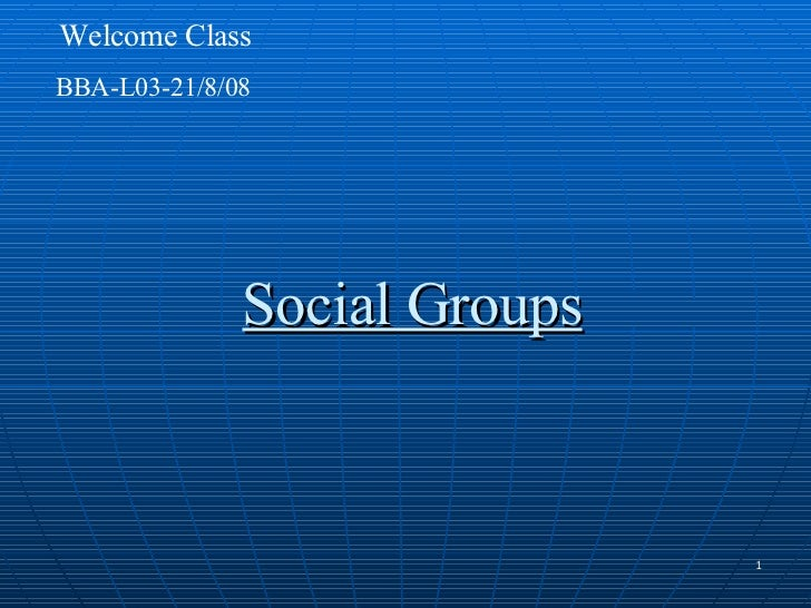 Social Groups BBA-L03-21/8/08 Welcome Class