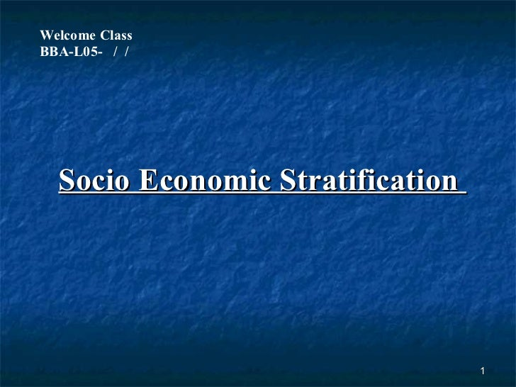 <ul><li>Socio Economic Stratification  </li></ul>Welcome Class  BBA-L05-  /  /