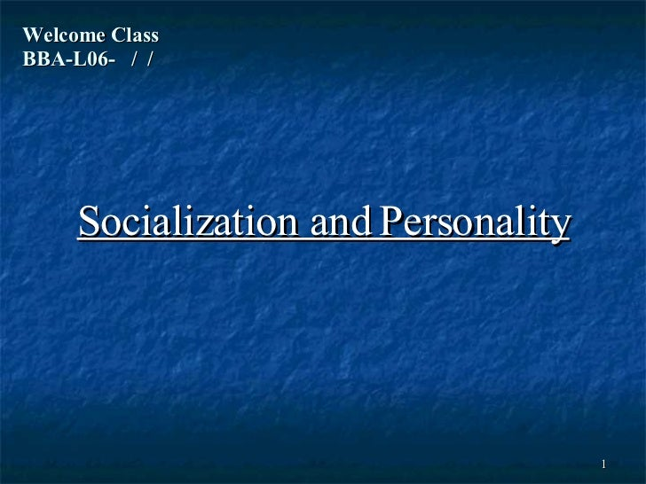 Welcome Class  BBA-L06-  /  / Socialization and Personality