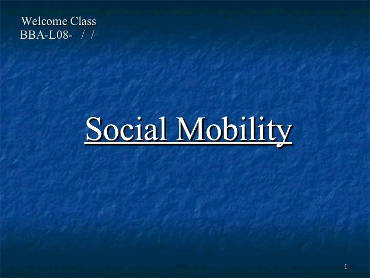 Welcome Class  BBA-L08-  /  /  Social Mobility