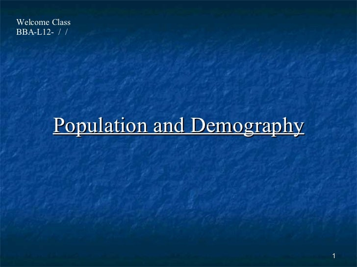 Population and Demography Welcome Class  BBA-L12-  /  /