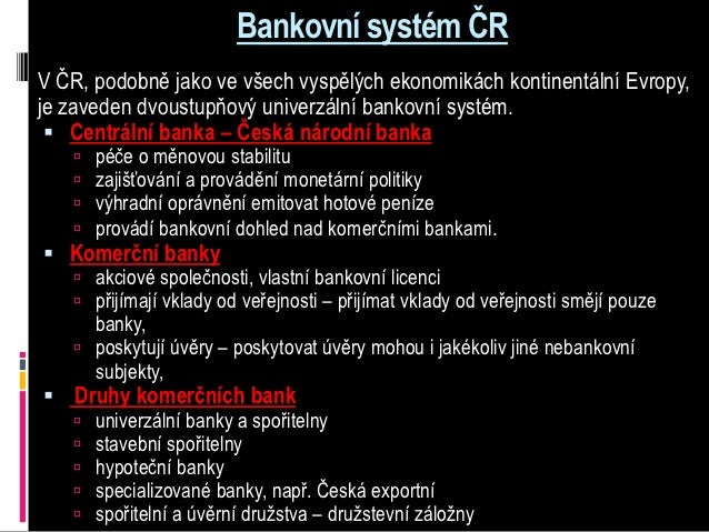 Bankovní systém ČRV ČR, podobně jako ve všech vyspělých ekonomikách kontinentální Evropy,je zaveden dvoustupňový univerzál...