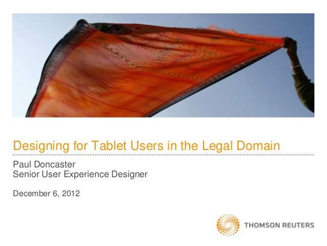 Designing for Tablet Users in the Legal DomainPaul DoncasterSenior User Experience DesignerDecember 6, 2012