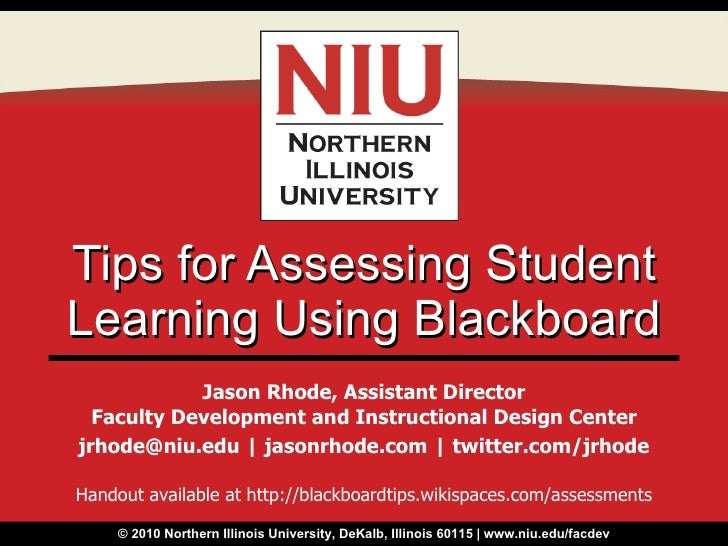 Tips for Assessing Student Learning Using Blackboard Jason Rhode, Assistant Director Faculty Development and Instructional...