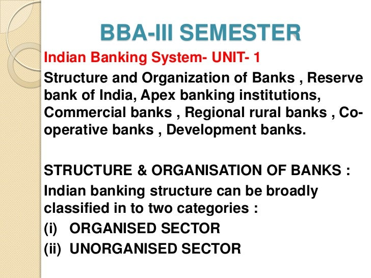 BBA-III SEMESTERIndian Banking System- UNIT- 1Structure and Organization of Banks , Reservebank of India, Apex banking ins...