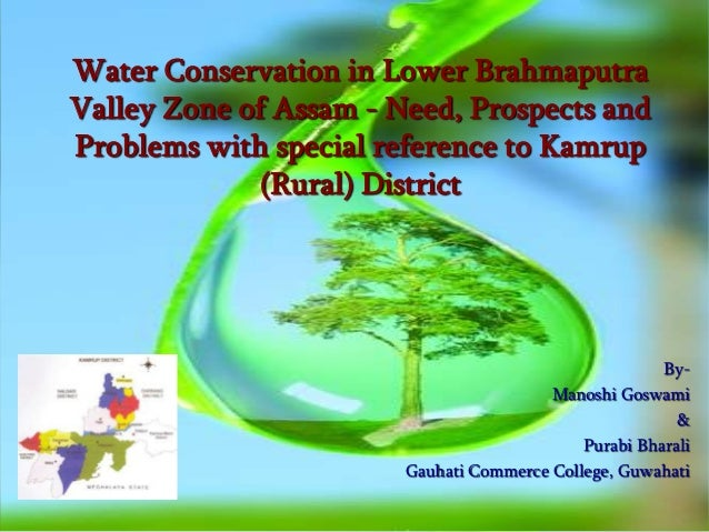 Water Conservation in Lower Brahmaputra Valley Zone of Assam - Need, Prospects and Problems with special reference to Kamr...