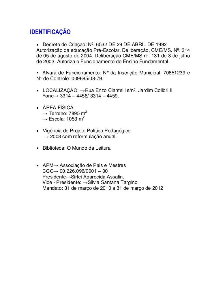 IDENTIFICAÇÃO   Decreto de Criação: Nº. 6532 DE 29 DE ABRIL DE 1992  Autorização da educação Pré-Escolar. Deliberação. CM...