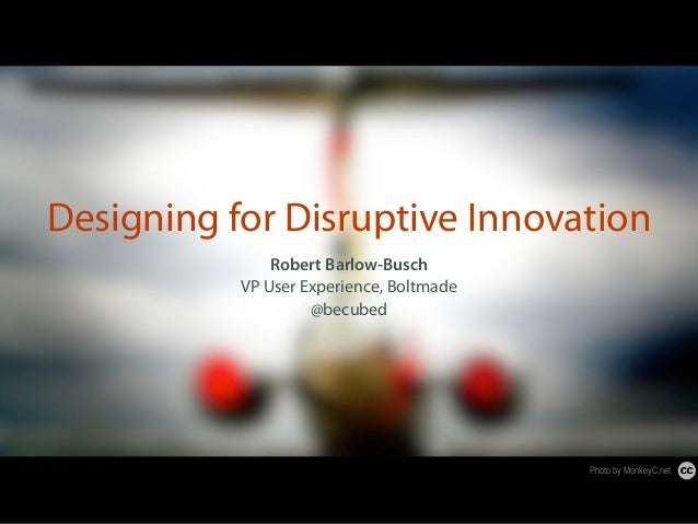 Robert Barlow-Busch VP User Experience, Boltmade @becubed Designing for Disruptive Innovation Photo by MonkeyC.net