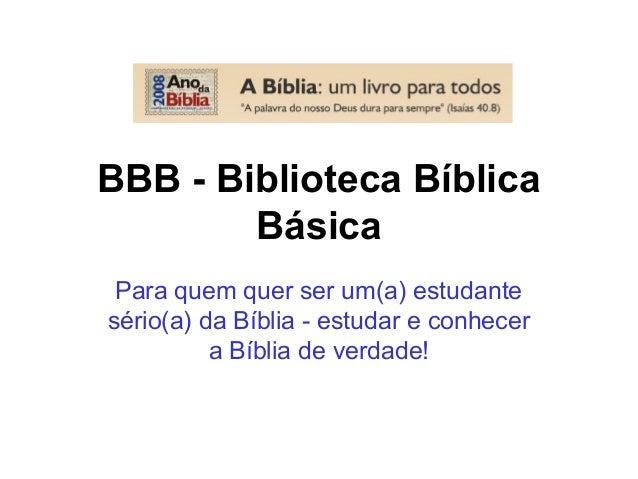 BBB - Biblioteca Bíblica Básica Para quem quer ser um(a) estudante sério(a) da Bíblia - estudar e conhecer a Bíblia de ver...