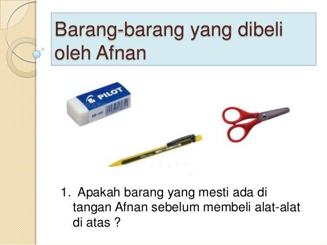 Barang-barang yang dibelioleh Afnan1. Apakah barang yang mesti ada di  tangan Afnan sebelum membeli alat-alat  di atas ?