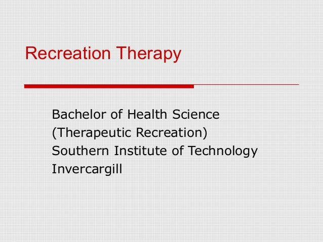 Recreation Therapy Bachelor of Health Science (Therapeutic Recreation) Southern Institute of Technology Invercargill