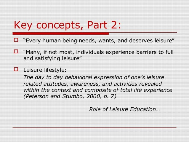 """Key concepts, Part 2:  """"Every human being needs, wants, and deserves leisure""""  """"Many, if not most, individuals experienc..."""