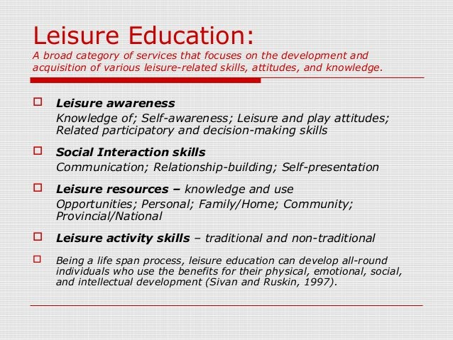 Leisure Education: A broad category of services that focuses on the development and acquisition of various leisure-related...