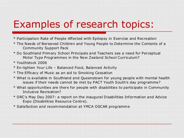Examples of research topics: * Participation Rate of People Affected with Epilepsy in Exercise and Recreation * The Needs ...