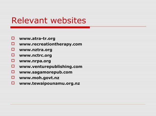 Relevant websites  www.atra-tr.org  www.recreationtherapy.com  www.nztra.org  www.nctrc.org  www.nrpa.org  www.ventu...