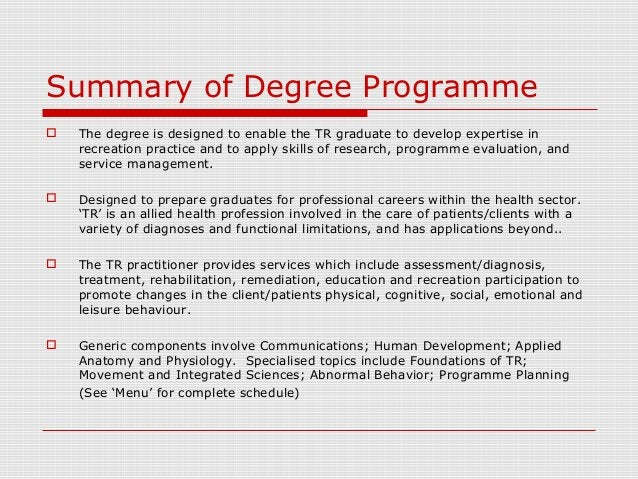 Summary of Degree Programme  The degree is designed to enable the TR graduate to develop expertise in recreation practice...