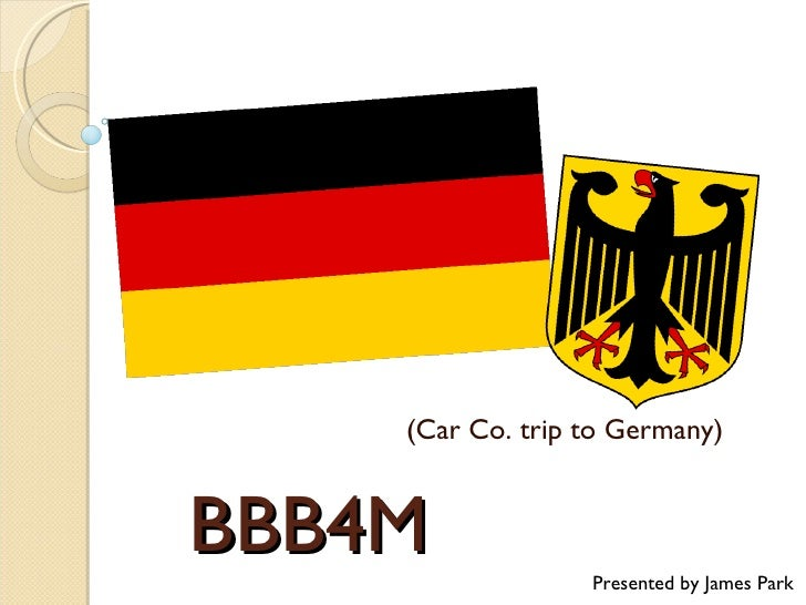 BBB4M (Car Co. trip to Germany) Presented by James Park